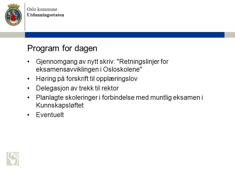 Program for dagen Gjennomgang av nytt skriv: Retningslinjer for eksamensavviklingen i Osloskolene