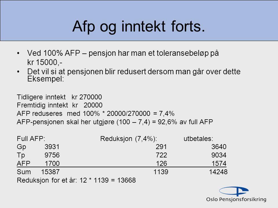 Afp og inntekt forts. Ved 100% AFP – pensjon har man et toleransebeløp på. kr 15000,-