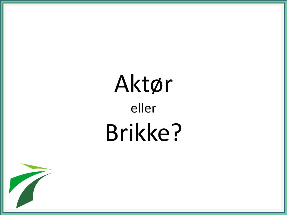 Aktør eller Brikke