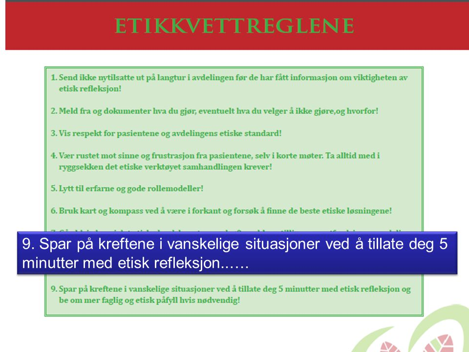 9. Spar på kreftene i vanskelige situasjoner ved å tillate deg 5 minutter med etisk refleksjon..….