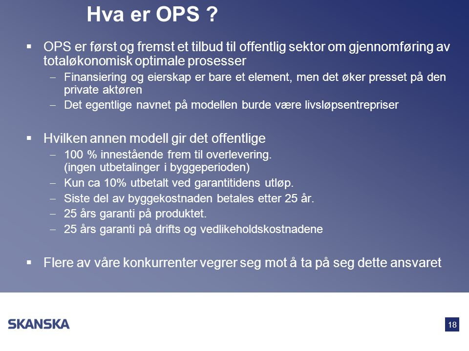 Hva er OPS OPS er først og fremst et tilbud til offentlig sektor om gjennomføring av totaløkonomisk optimale prosesser.