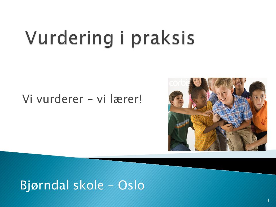 Vurdering i praksis Bjørndal skole – Oslo Vi vurderer – vi lærer!
