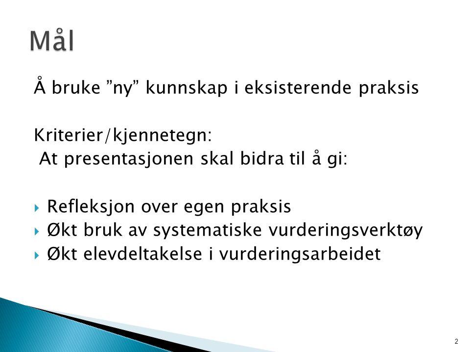 Mål Å bruke ny kunnskap i eksisterende praksis Kriterier/kjennetegn: