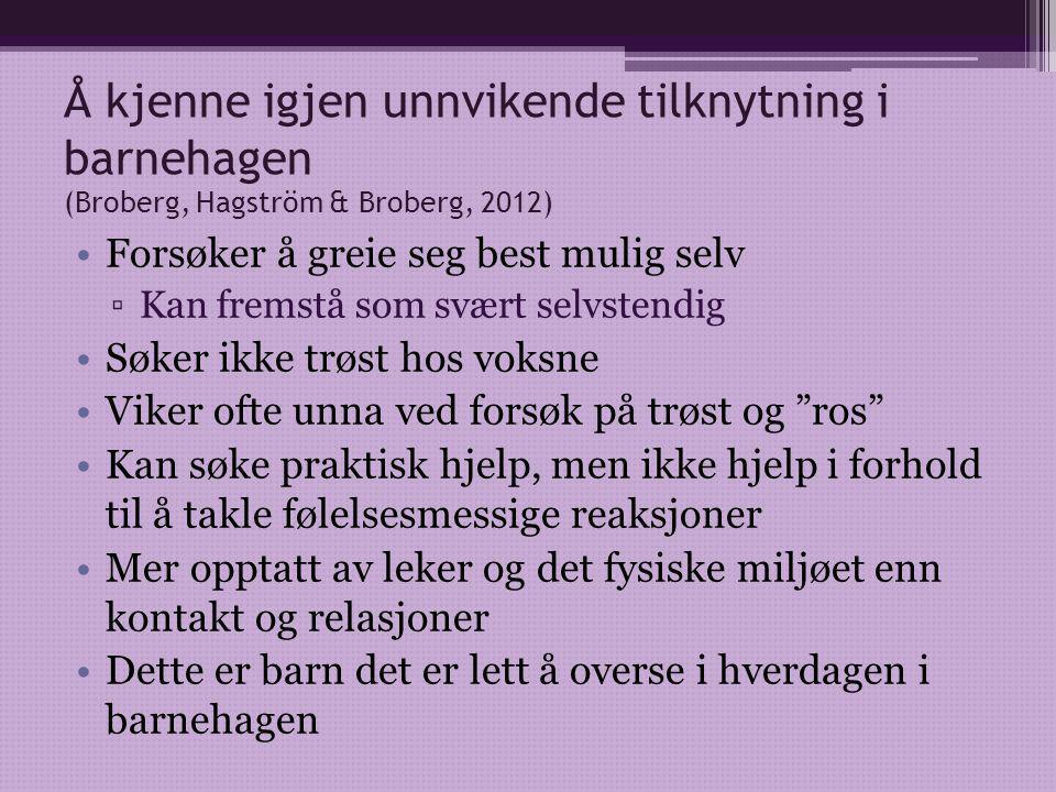 Å kjenne igjen unnvikende tilknytning i barnehagen (Broberg, Hagström & Broberg, 2012)