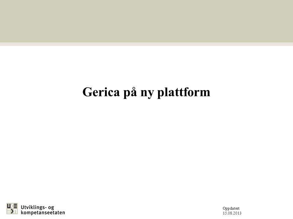 Gerica på ny plattform Oppdatert 15.08.2013