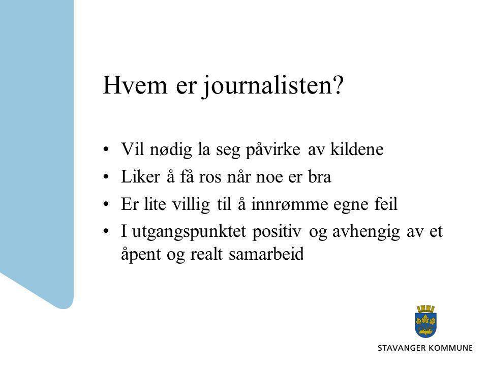 Hvem er journalisten Vil nødig la seg påvirke av kildene