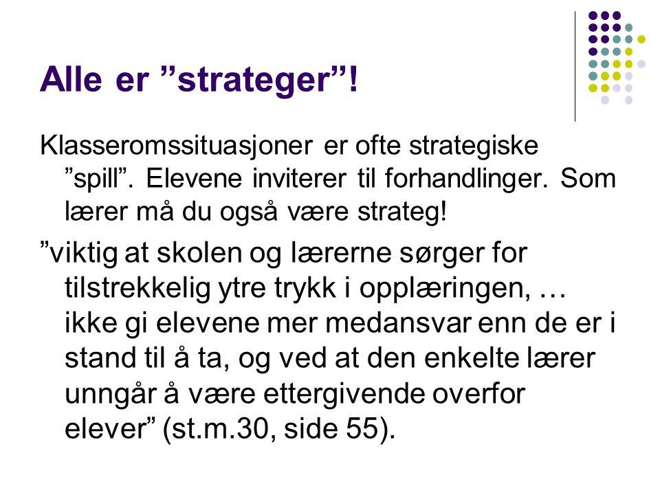 Alle er strateger ! Klasseromssituasjoner er ofte strategiske spill . Elevene inviterer til forhandlinger. Som lærer må du også være strateg!