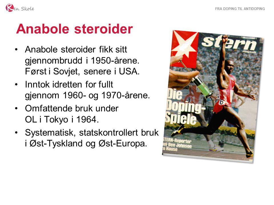 Anabole steroider Anabole steroider fikk sitt gjennombrudd i 1950-årene. Først i Sovjet, senere i USA.