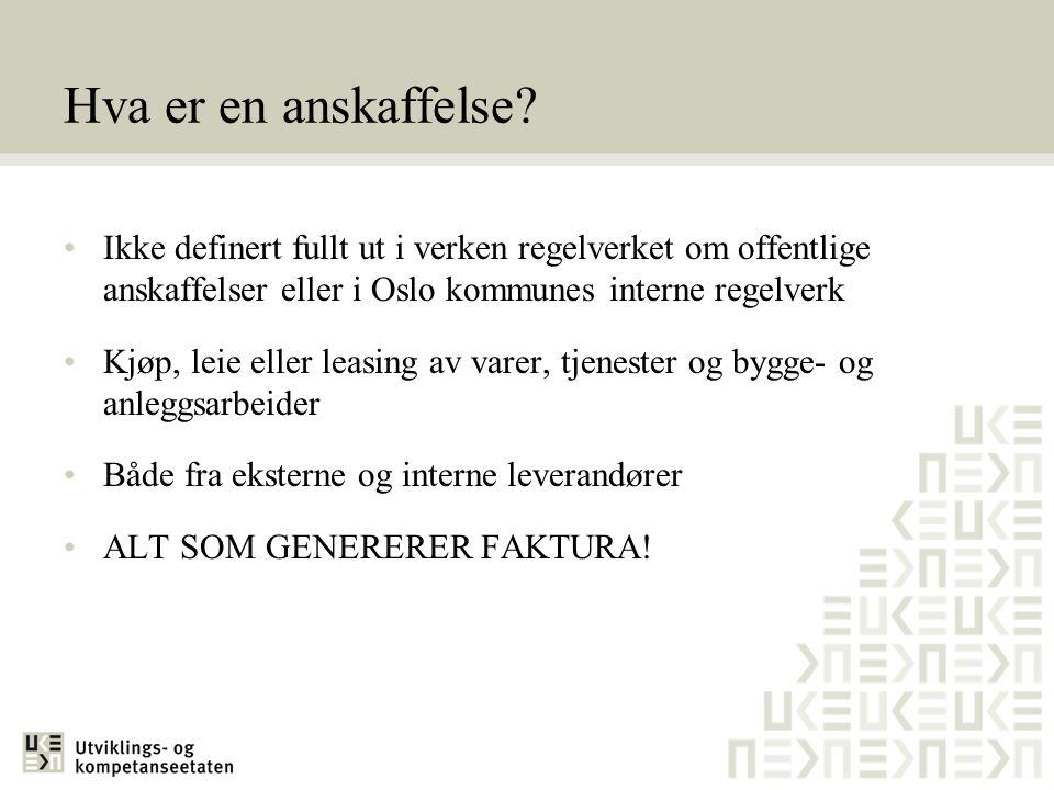 Hva er en anskaffelse Ikke definert fullt ut i verken regelverket om offentlige anskaffelser eller i Oslo kommunes interne regelverk.