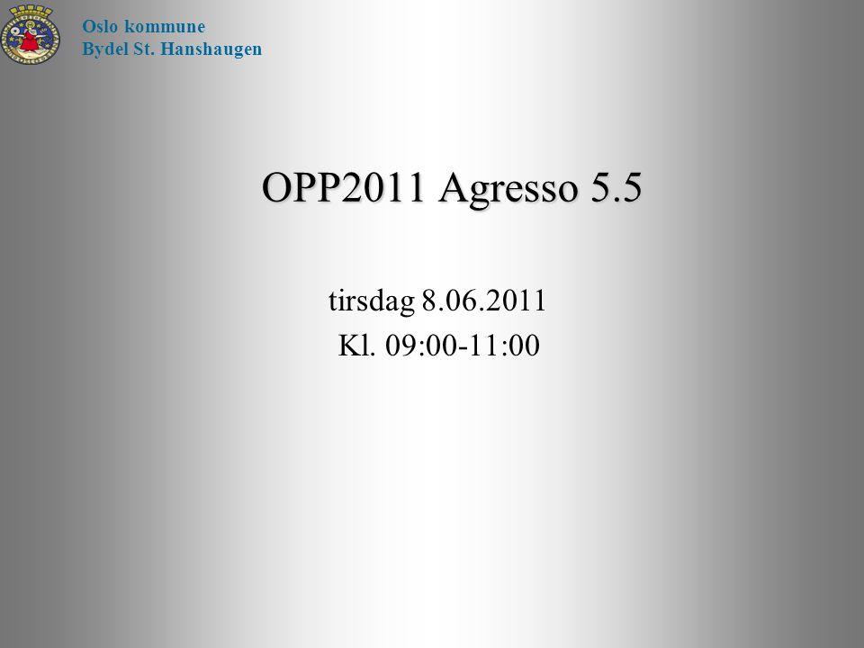 OPP2011 Agresso 5.5 tirsdag 8.06.2011 Kl. 09:00-11:00 Oslo kommune
