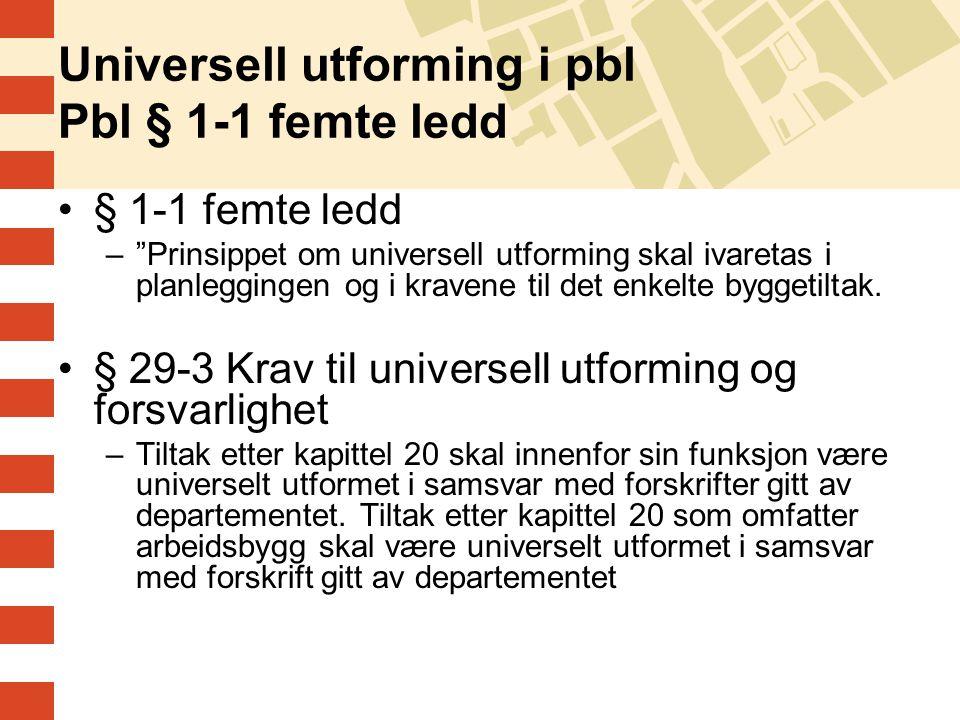 Universell utforming i pbl Pbl § 1-1 femte ledd