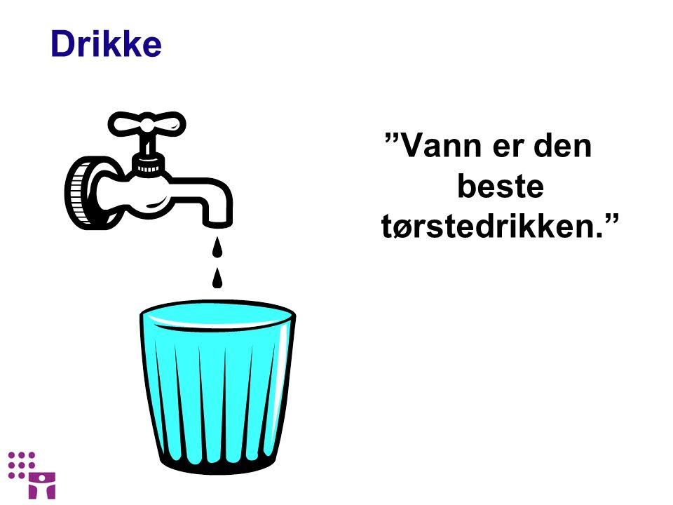 Vann er den beste tørstedrikken.