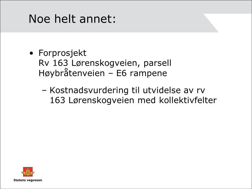 Noe helt annet: Forprosjekt Rv 163 Lørenskogveien, parsell Høybråtenveien – E6 rampene.