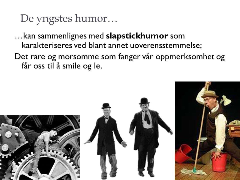 De yngstes humor… …kan sammenlignes med slapstickhumor som karakteriseres ved blant annet uoverensstemmelse;