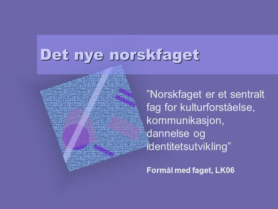 Det nye norskfaget Norskfaget er et sentralt fag for kulturforståelse, kommunikasjon, dannelse og identitetsutvikling