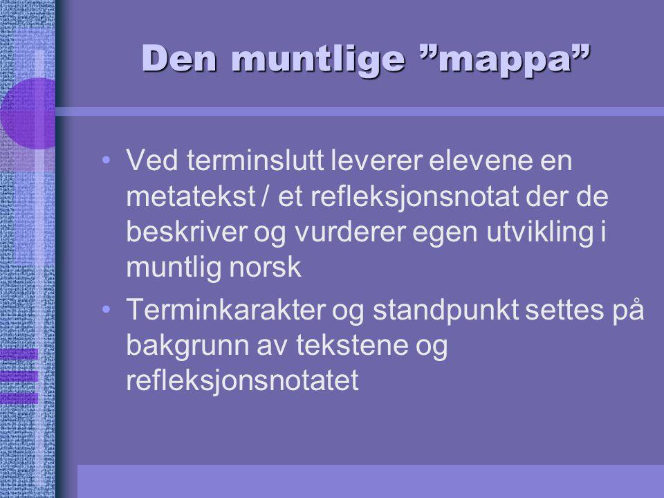 Den muntlige mappa Ved terminslutt leverer elevene en metatekst / et refleksjonsnotat der de beskriver og vurderer egen utvikling i muntlig norsk.