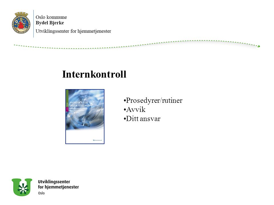 Internkontroll Prosedyrer/rutiner Avvik Ditt ansvar Internkontroll