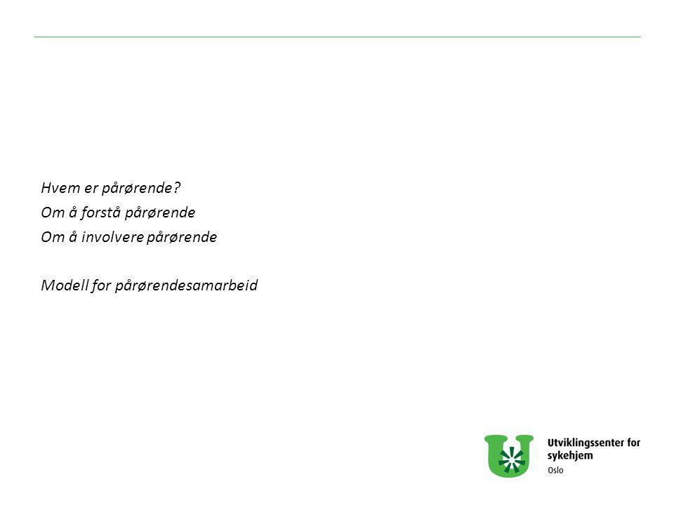 Hvem er pårørende Om å forstå pårørende Om å involvere pårørende Modell for pårørendesamarbeid