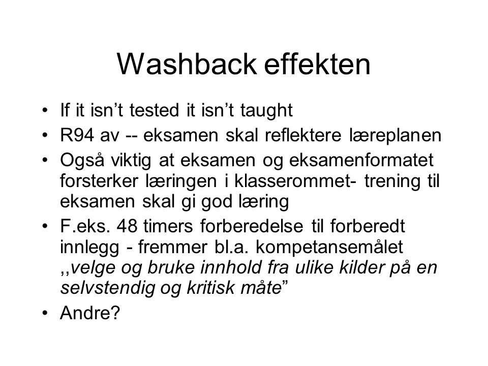 Washback effekten If it isn't tested it isn't taught