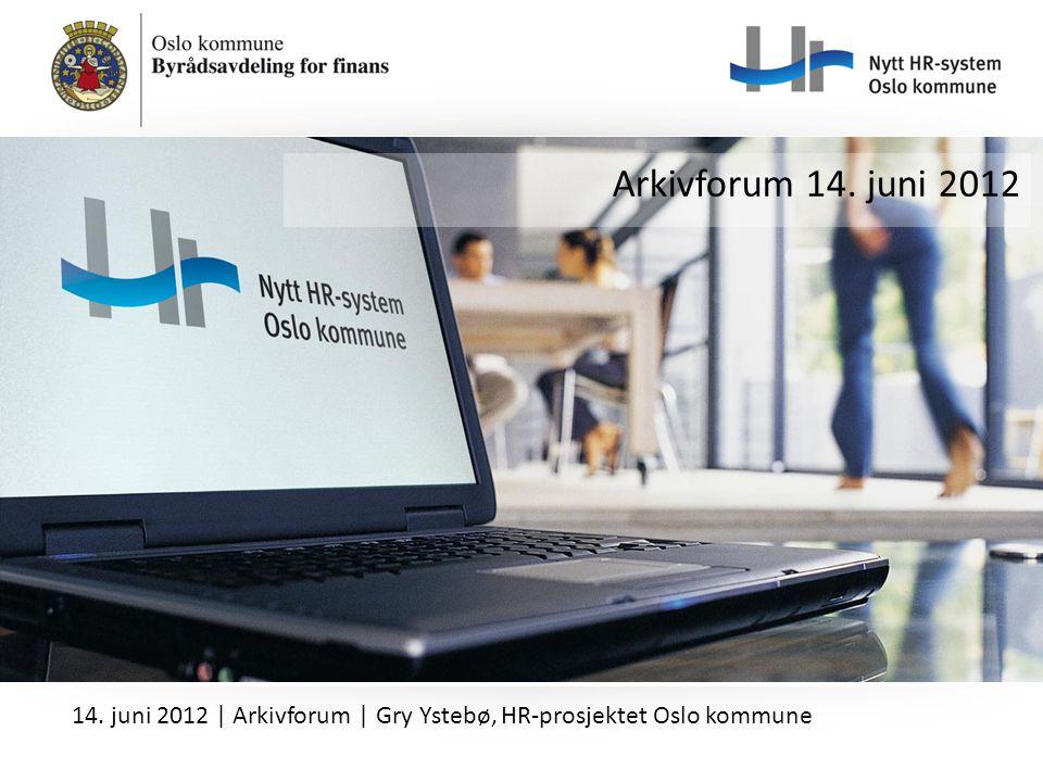 Arkivforum 14. juni 2012 14. juni 2012 | Arkivforum | Gry Ystebø, HR-prosjektet Oslo kommune