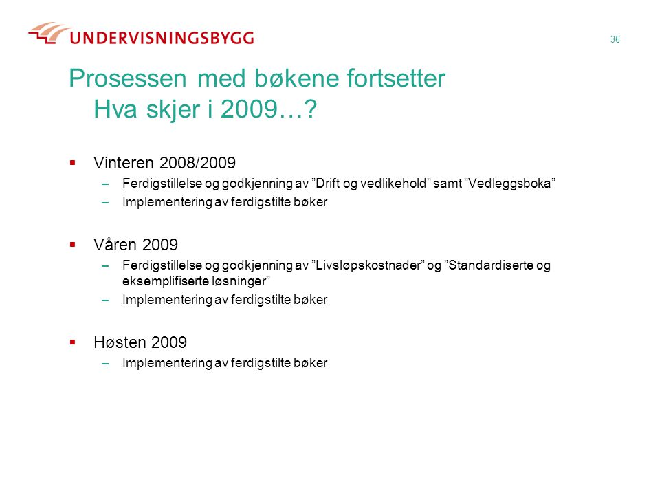 Prosessen med bøkene fortsetter Hva skjer i 2009…