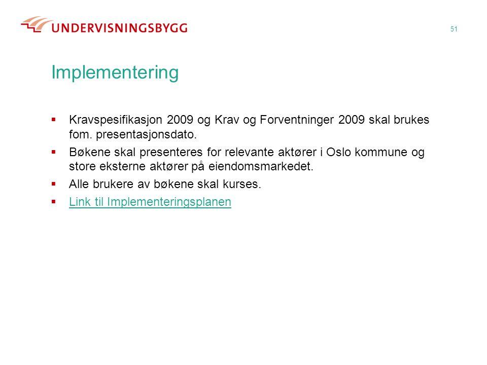 Implementering Kravspesifikasjon 2009 og Krav og Forventninger 2009 skal brukes fom. presentasjonsdato.