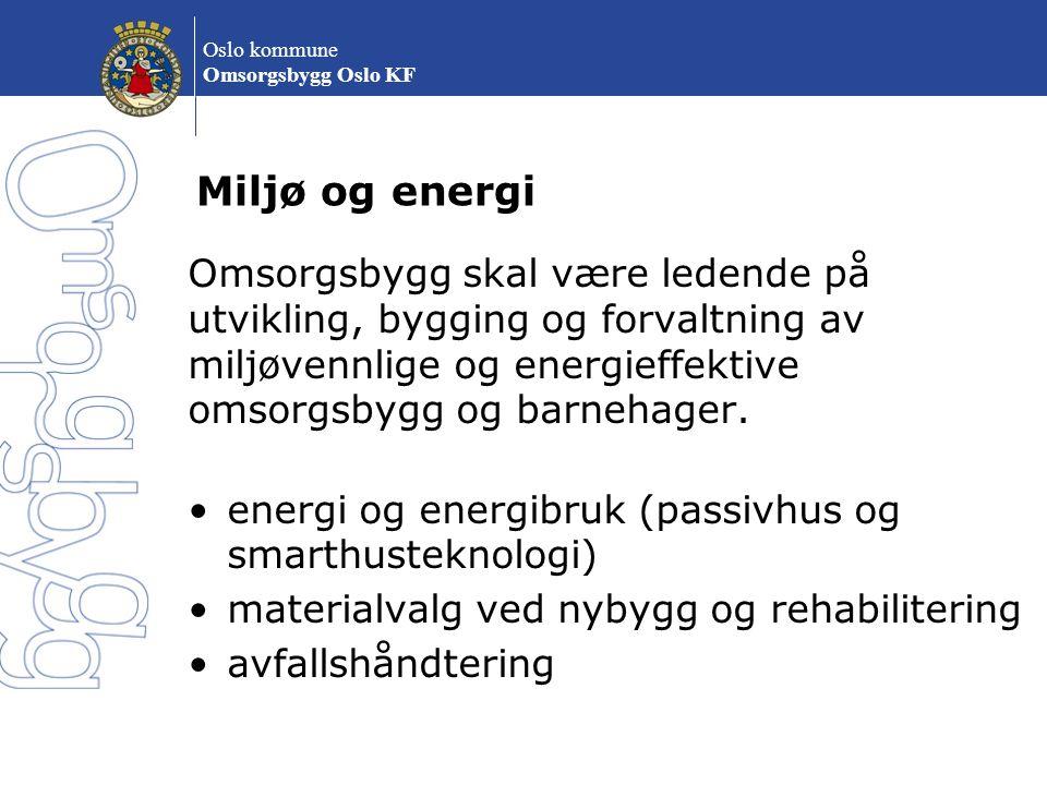 Miljø og energi Omsorgsbygg skal være ledende på utvikling, bygging og forvaltning av miljøvennlige og energieffektive omsorgsbygg og barnehager.