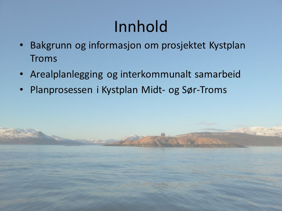Innhold Bakgrunn og informasjon om prosjektet Kystplan Troms