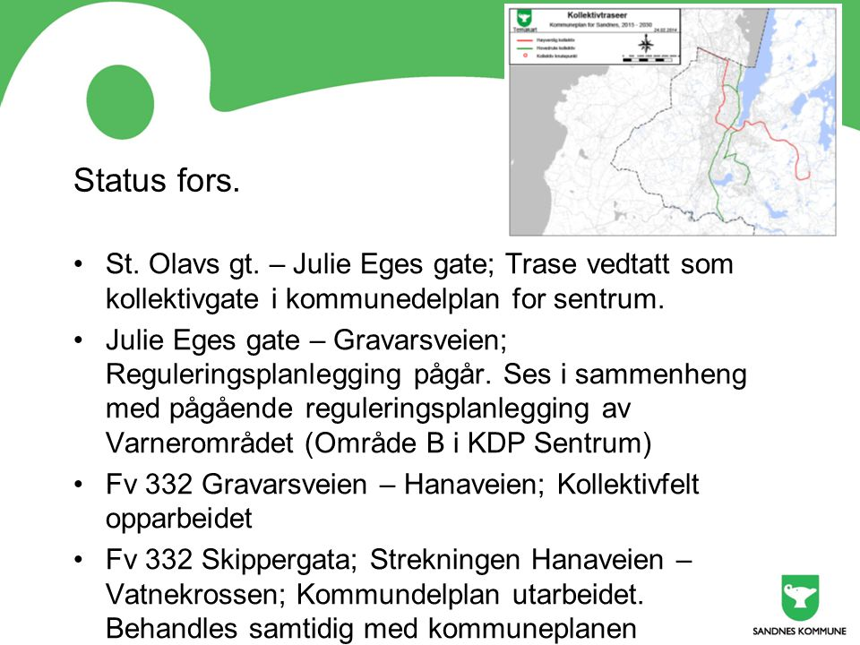 Status fors. St. Olavs gt. – Julie Eges gate; Trase vedtatt som kollektivgate i kommunedelplan for sentrum.