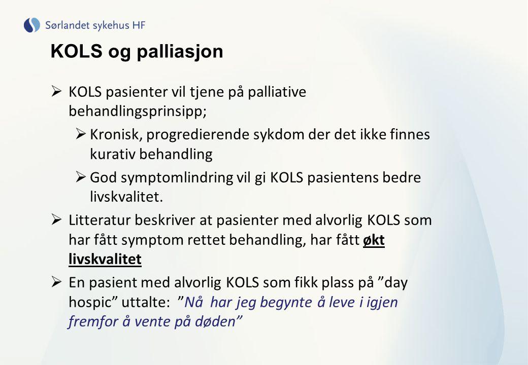 KOLS og palliasjon KOLS pasienter vil tjene på palliative behandlingsprinsipp; Kronisk, progredierende sykdom der det ikke finnes kurativ behandling.