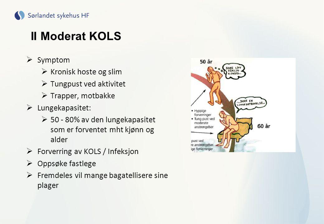 II Moderat KOLS Symptom Kronisk hoste og slim Tungpust ved aktivitet