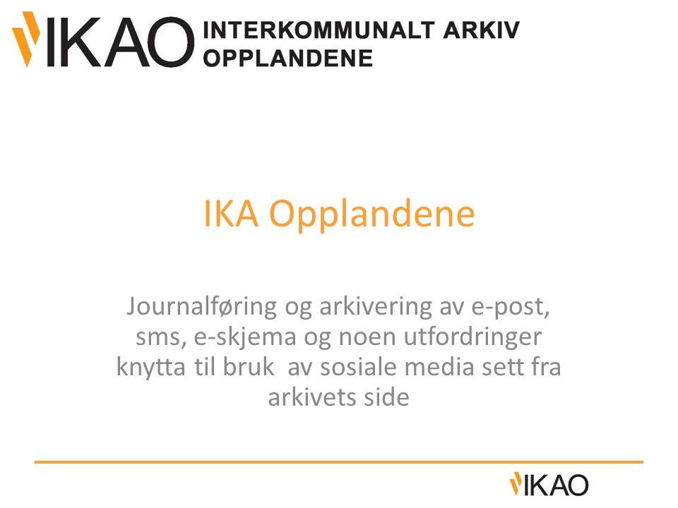 IKA Opplandene Journalføring og arkivering av e-post, sms, e-skjema og noen utfordringer knytta til bruk av sosiale media sett fra arkivets side.