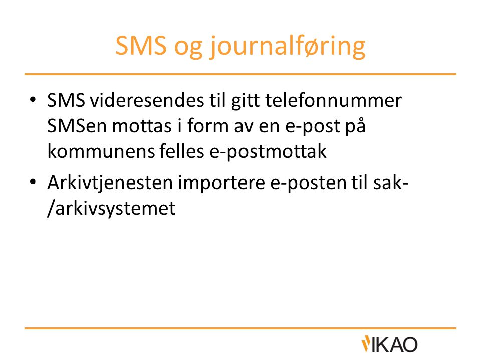 SMS og journalføring SMS videresendes til gitt telefonnummer SMSen mottas i form av en e-post på kommunens felles e-postmottak.