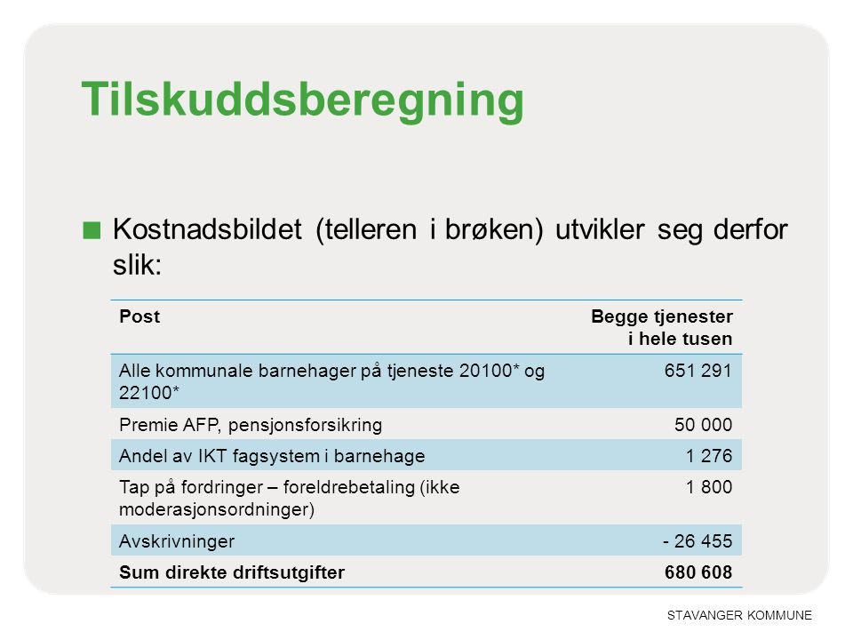 Tilskuddsberegning Kostnadsbildet (telleren i brøken) utvikler seg derfor slik: Post. Begge tjenester.