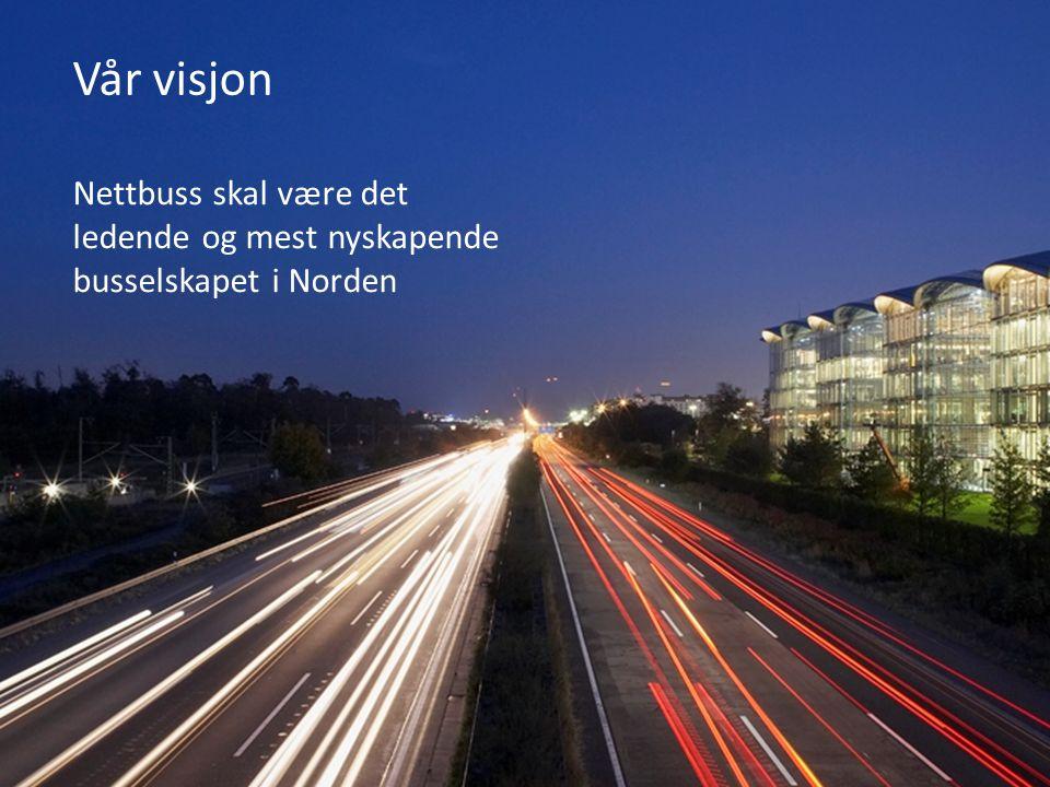 Vår visjon Nettbuss skal være det ledende og mest nyskapende busselskapet i Norden. Birger.