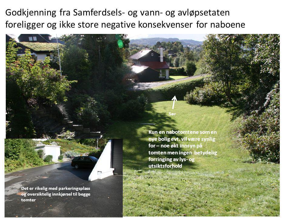 Godkjenning fra Samferdsels- og vann- og avløpsetaten foreligger og ikke store negative konsekvenser for naboene