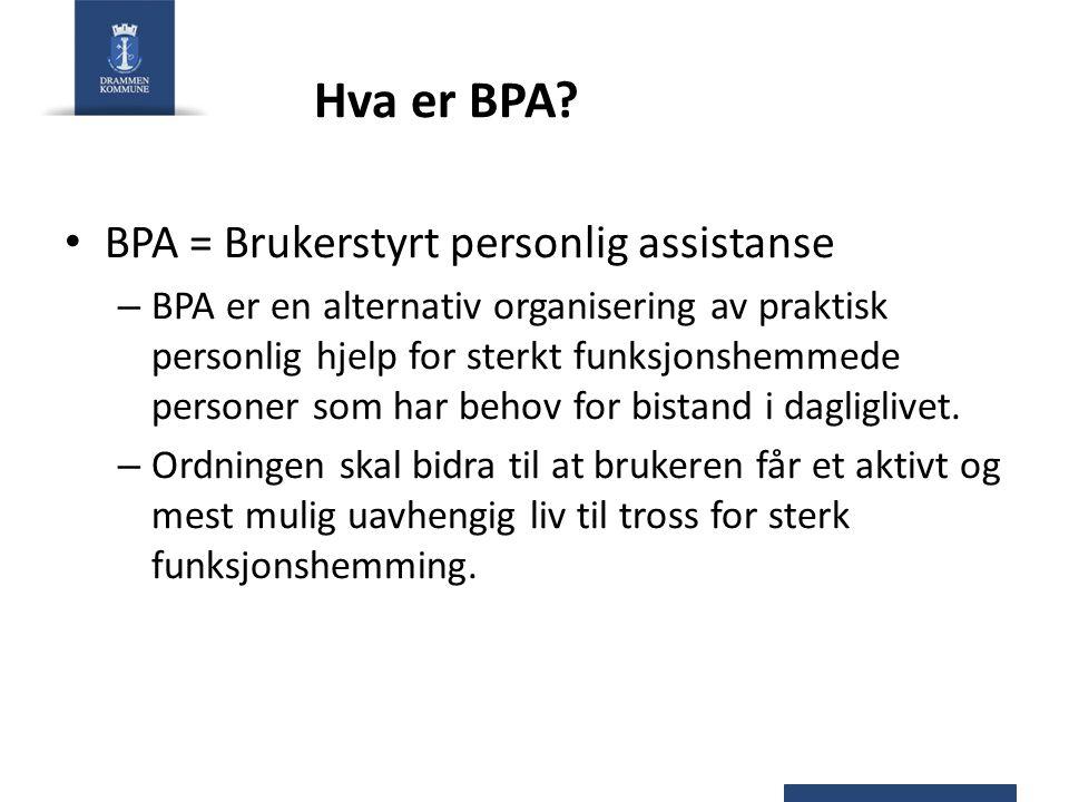 Hva er BPA BPA = Brukerstyrt personlig assistanse