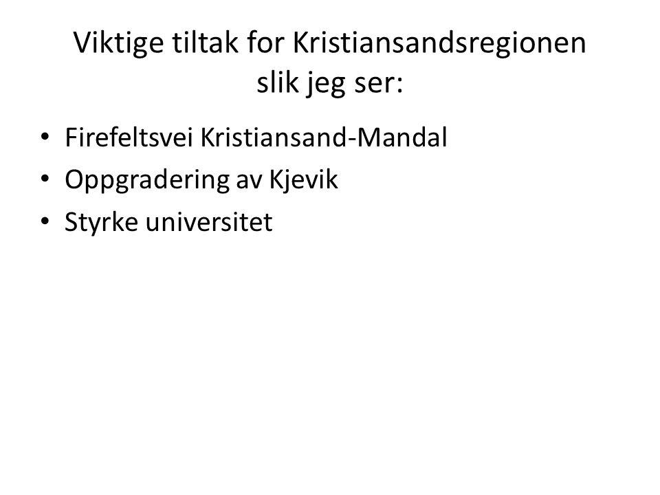 Viktige tiltak for Kristiansandsregionen slik jeg ser: