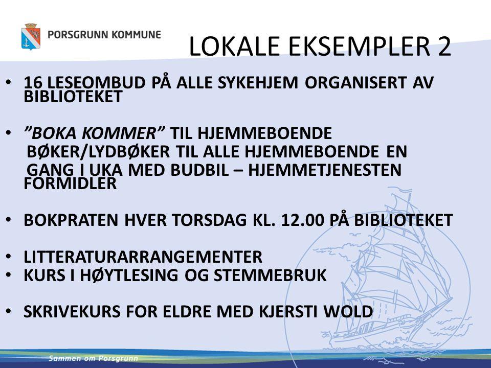 LOKALE EKSEMPLER 2 16 LESEOMBUD PÅ ALLE SYKEHJEM ORGANISERT AV BIBLIOTEKET. BOKA KOMMER TIL HJEMMEBOENDE.