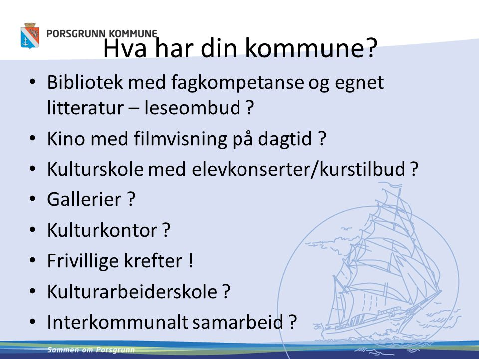 Hva har din kommune Bibliotek med fagkompetanse og egnet litteratur – leseombud Kino med filmvisning på dagtid