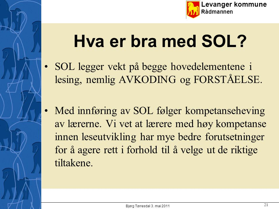 Hva er bra med SOL SOL legger vekt på begge hovedelementene i lesing, nemlig AVKODING og FORSTÅELSE.