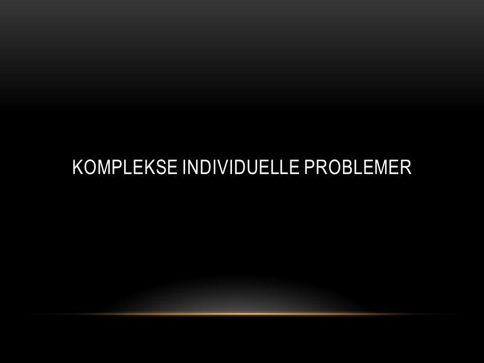 KOMPLEKSE INDIVIDUELLE PROBLEMER