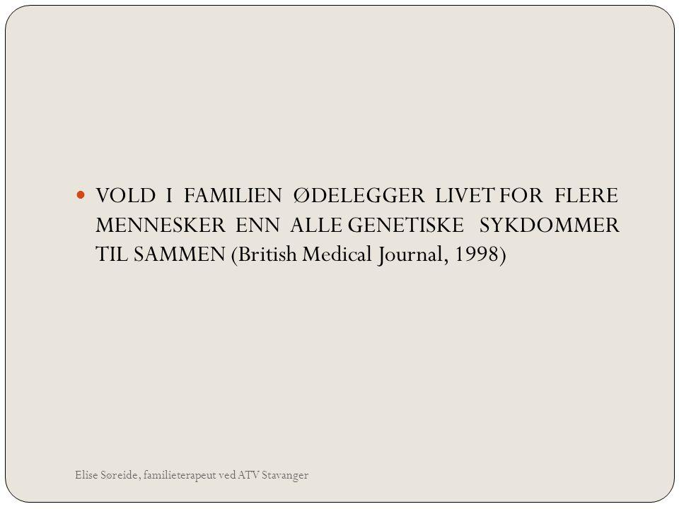 VOLD I FAMILIEN ØDELEGGER LIVET FOR FLERE MENNESKER ENN ALLE GENETISKE SYKDOMMER TIL SAMMEN (British Medical Journal, 1998)
