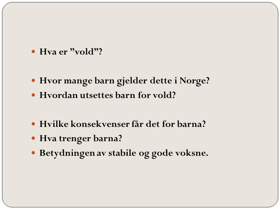 Hva er vold Hvor mange barn gjelder dette i Norge Hvordan utsettes barn for vold Hvilke konsekvenser får det for barna