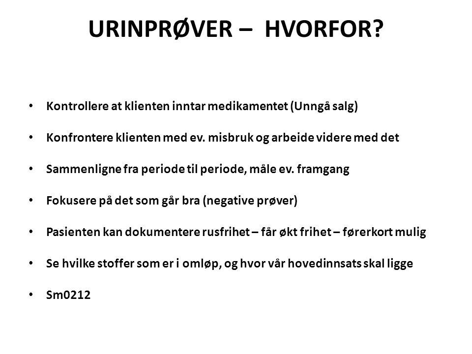 URINPRØVER – HVORFOR Kontrollere at klienten inntar medikamentet (Unngå salg) Konfrontere klienten med ev. misbruk og arbeide videre med det.