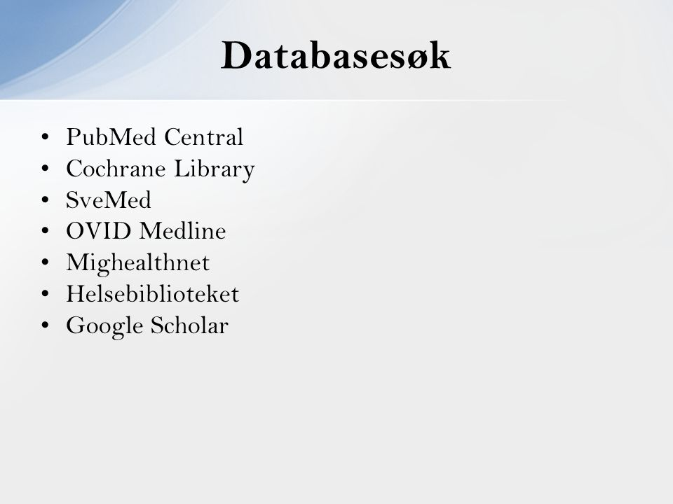 Databasesøk PubMed Central Cochrane Library SveMed OVID Medline