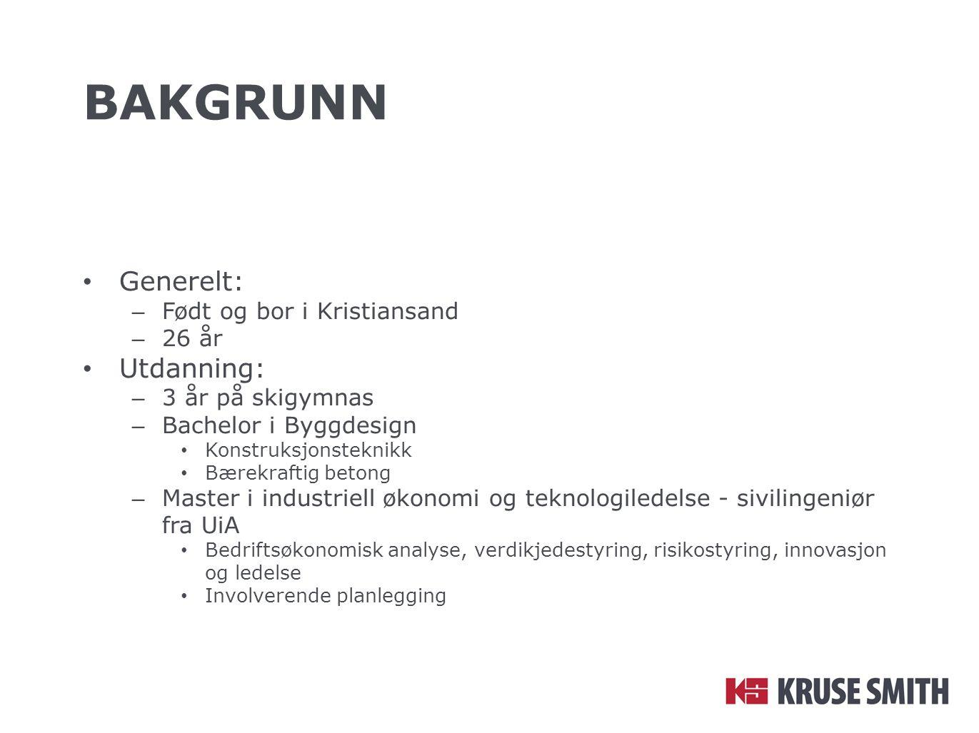 bakgrunn Generelt: Utdanning: Født og bor i Kristiansand 26 år