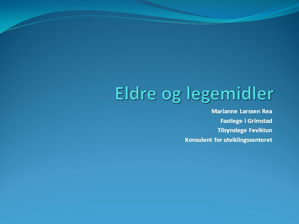 Eldre og legemidler Marianne Larssen Rea Fastlege i Grimstad