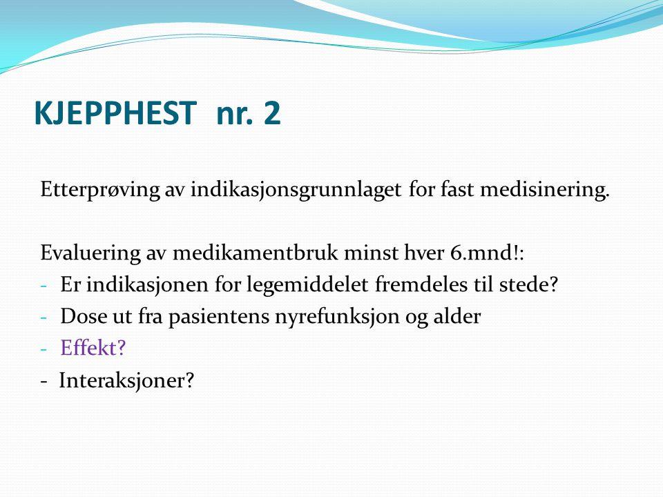 KJEPPHEST nr. 2 Etterprøving av indikasjonsgrunnlaget for fast medisinering. Evaluering av medikamentbruk minst hver 6.mnd!: