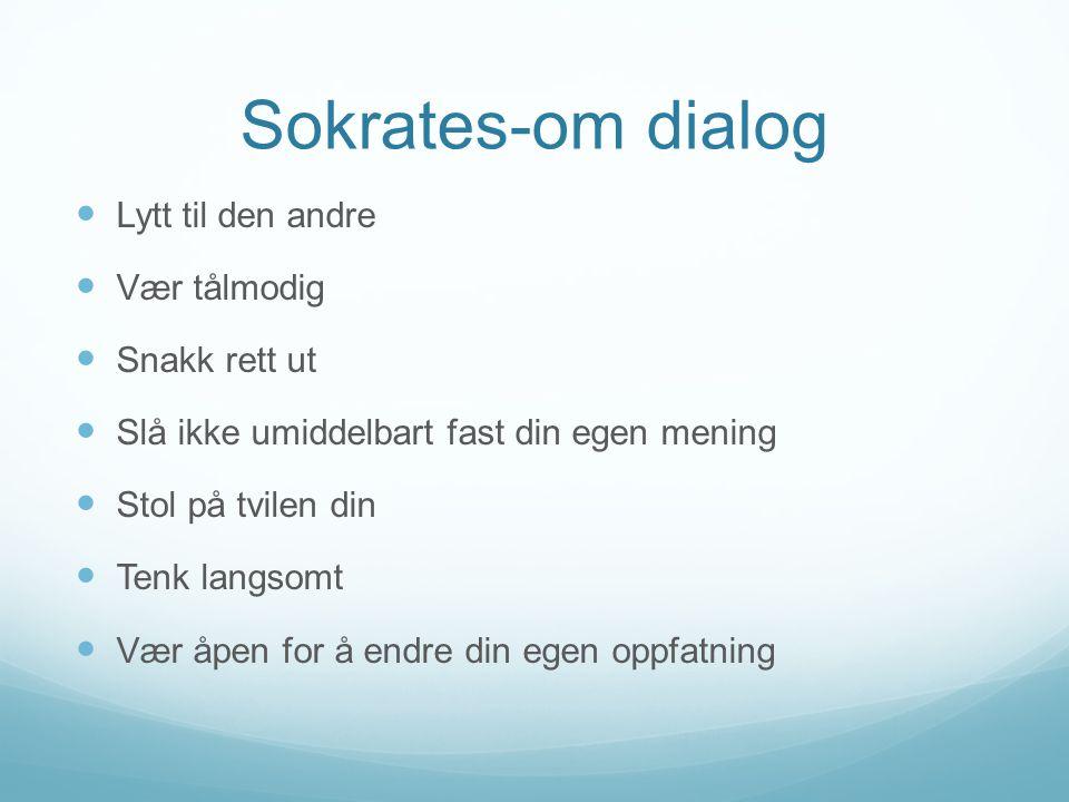 Sokrates-om dialog Lytt til den andre Vær tålmodig Snakk rett ut